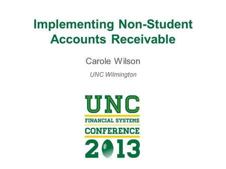 Implementing Non-Student Accounts Receivable Carole Wilson UNC Wilmington.