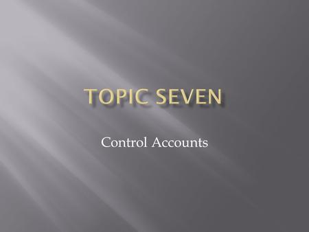 Topic Seven Control Accounts.