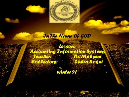 In The Name Of GOD Lesson: Accounting Information Systems Teacher: Dr