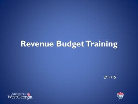 Revenue Budget Training 2/11/15. What is Revenue? Resources provided to the university as a result of a service and/or product provided. For higher education.