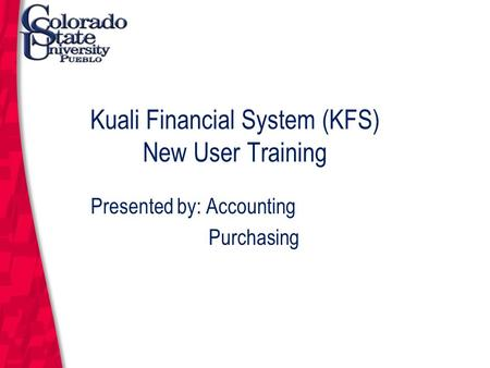March 12, 2004 Kuali Financial System (KFS) New User Training Presented by: Accounting Purchasing.