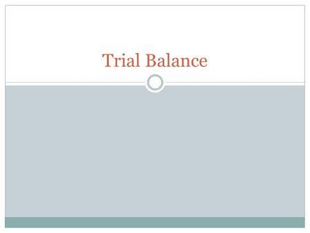 Trial Balance. Accounting Cycle: 1. Transaction Occurs 2. Journal entry 3. General Ledger (t-accounts) 4. Trial Balance.