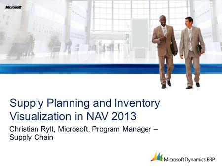 Christian Rytt, Microsoft, Program Manager – Supply Chain Supply Planning and Inventory Visualization in NAV 2013.