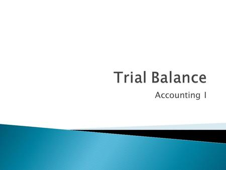 Accounting I.  Proving the Ledger  Trial Balance  Transposition Error  Slide Error  Correcting Entry.