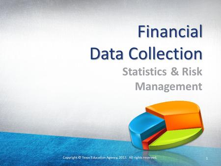Copyright © Texas Education Agency, 2012. All rights reserved. Financial Data Collection Statistics & Risk Management 1.