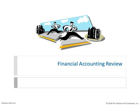 Financial Accounting Review McGraw-Hill/Irwin © 2009 The McGraw-Hill Companies, Inc.