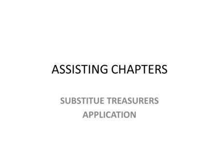 ASSISTING CHAPTERS SUBSTITUE TREASURERS APPLICATION.