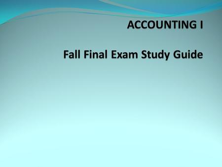 ACCOUNTING I Fall Final Exam Study Guide