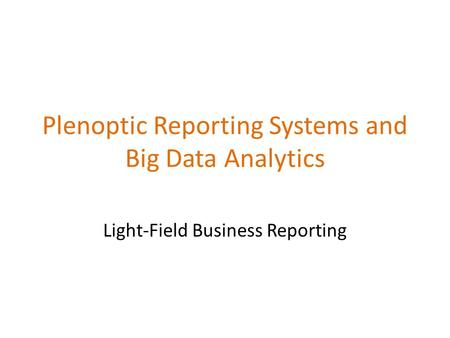 Plenoptic Reporting Systems and Big Data Analytics Light-Field Business Reporting.