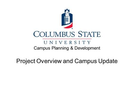 Campus Planning & Development Project Overview and Campus Update.