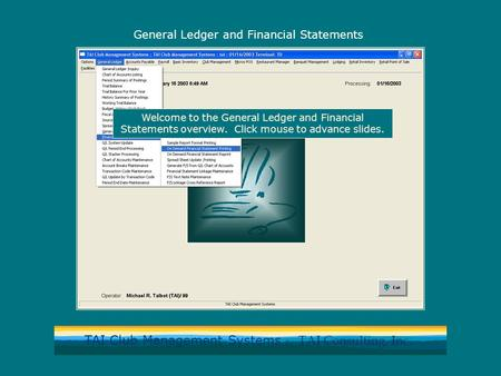 TAI Club Management Systems by TAI Consulting, Inc. General Ledger and Financial Statements Welcome to the General Ledger and Financial Statements overview.