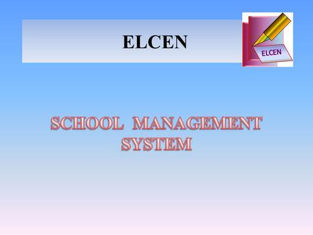 ELCEN. What is ELCEN? ELCEN is a comprehensive school management system that can work in a networked environment where it connects to all teachers and.