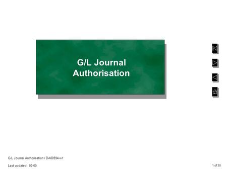 1 of 30 G/L Journal Authorisation / DA00594-w1 Last updated: 05-00 G/L Journal Authorisation.