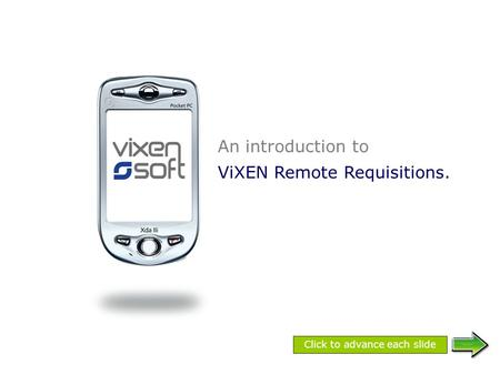 An introduction to ViXEN Remote Requisitions. Click to advance each slide.