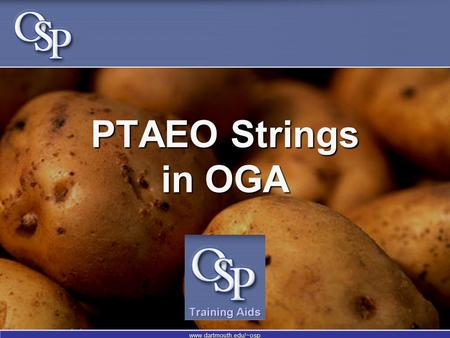 Www.dartmouth.edu/~osp PTAEO Strings in OGA. www.dartmouth.edu/~osp What is PTAEO? A unique chart string that is used to: Record sponsored-project financial.