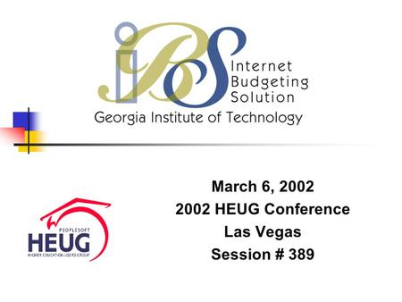 March 6, 2002 2002 HEUG Conference Las Vegas Session # 389.