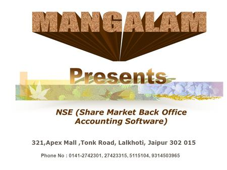 NSE (Share Market Back Office Accounting Software) 321,Apex Mall,Tonk Road, Lalkhoti, Jaipur 302 015 Phone No : 0141-2742301, 27423315, 5115104, 9314503965.