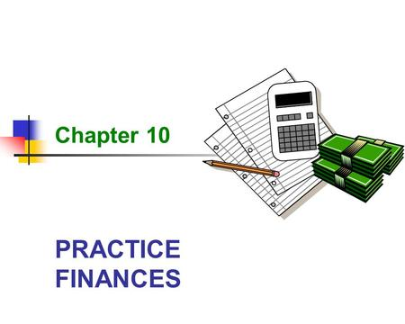 PRACTICE FINANCES Chapter 10. 2 Practice Finances Learning Objectives Define five accounting terms related to the responsibilities of the administrative.