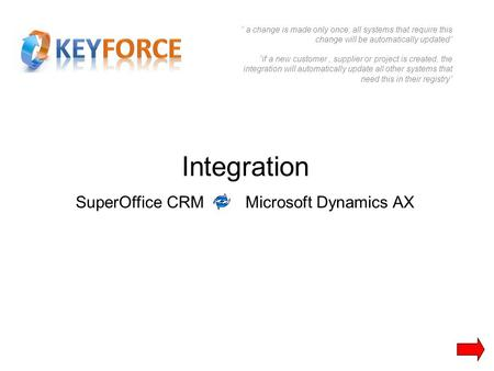 "Integration SuperOffice CRM Microsoft Dynamics AX "" a change is made only once, all systems that require this change will be automatically updated"" ""if."