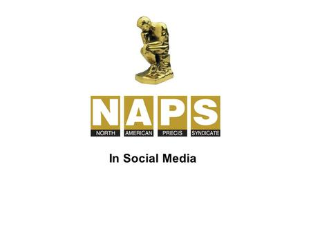 In Social Media. www.twitter.com/NAPSnews www.twitter.com/NAPSnews NAPS new stories are Tweeted here. It redirects when links to the napsnet.com site.