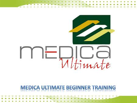 WEL-COME TO MEDICA ULTIMATE BEGINNER LEVEL TRAINING SESSION.