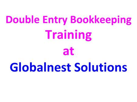 Double Entry Bookkeeping Training at Globalnest Solutions.