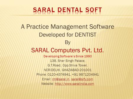 A Practice Management Software Developed for DENTIST By SARAL Computers Pvt. Ltd. Developing Software's Since 1990 138, Sher Singh Palace, G.T.Road, Opp.Shiva.