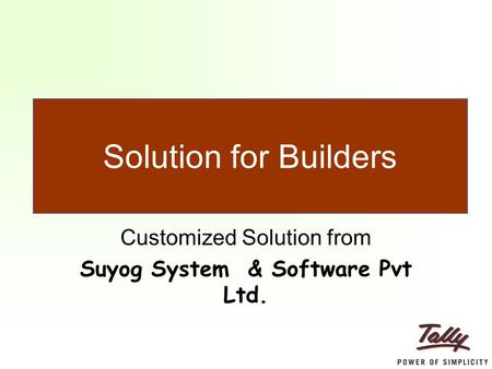 Customized Solution from Suyog System & Software Pvt Ltd. Solution for Builders.