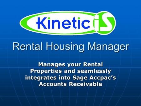 Rental Housing Manager Manages your Rental Properties and seamlessly integrates into Sage Accpac's Accounts Receivable.