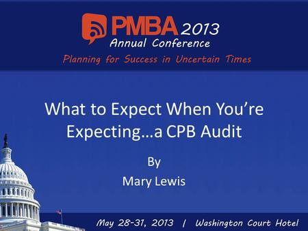 What to Expect When You're Expecting…a CPB Audit By Mary Lewis.