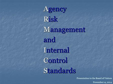 Agency Risk Management and Internal Control Standards Presentation to the Board of Visitors November 14, 2014.