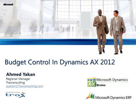 Budget Control In Dynamics AX 2012 Ahmed Yakan Regional Manager Traxconsulting