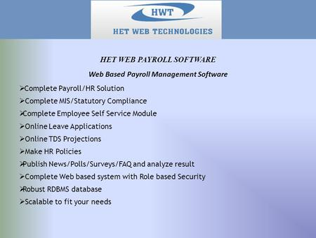 Web Based Payroll Management Software  Complete Payroll/HR Solution  Complete MIS/Statutory Compliance  Complete Employee Self Service Module  Online.
