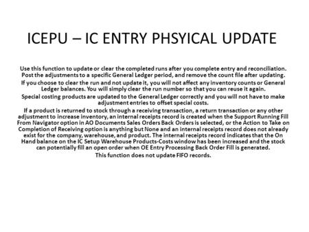 ICEPU – IC ENTRY PHSYICAL UPDATE Use this function to update or clear the completed runs after you complete entry and reconciliation. Post the adjustments.