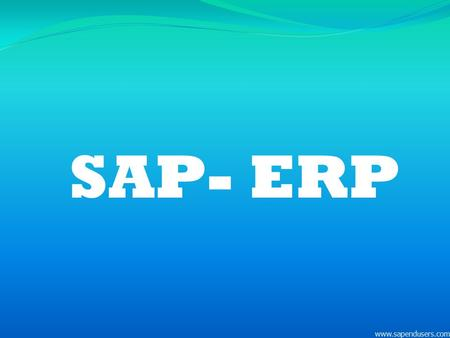 SAP- ERP www.sapendusers.com. What is ERP? An Enterprise Resource Planning system is a packaged business software system that allows a company to:  Automate.
