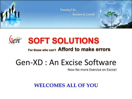 WELCOMES ALL OF YOU Gen-XD : An Excise Software Now No more Exercise on Excise!