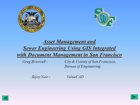Asset Management and Sewer Engineering Using GIS Integrated with Document Management in San Francisco Greg Braswell - City & County of San Francisco, Bureau.