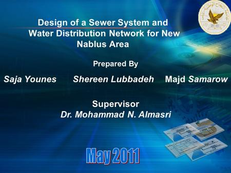 Design of a Sewer System and Water Distribution Network for New Nablus Area Prepared By Saja Younes Shereen Lubbadeh Majd Samarow Supervisor Dr. Mohammad.