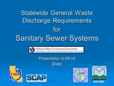 1 Statewide General Waste Discharge Requirements for Sanitary Sewer Systems Presentation to [fill in] [Date] BACWA.
