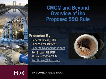 CMOM and Beyond Overview of the Proposed SSO Rule Presented By: Deborah Chase, CBCP Phone: (425) 450-6257 Ron Brown, PE, PMP Phone: