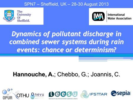 Hannouche, A.; Chebbo, G.; Joannis, C. Dynamics of pollutant discharge in combined sewer systems during rain events: chance or determinism? SPN7 – Sheffield,