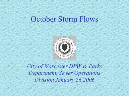 October Storm Flows City of Worcester DPW & Parks Department, Sewer Operations Division January 26,2006.