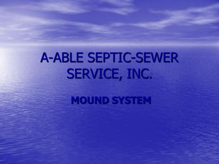 A-ABLE SEPTIC-SEWER SERVICE, INC. MOUND SYSTEM MOUND SYSTEM.