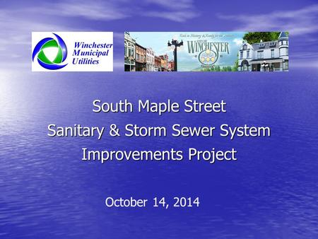 South Maple Street Sanitary & Storm Sewer System Improvements Project October 14, 2014.