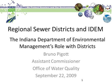 Regional Sewer Districts and IDEM Bruno Pigott Assistant Commissioner Office of Water Quality September 22, 2009 The Indiana Department of Environmental.