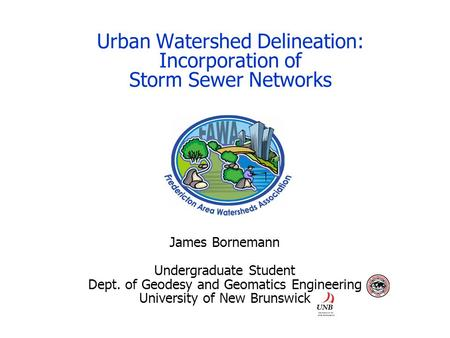 Urban Watershed Delineation: Incorporation of Storm Sewer Networks James Bornemann Undergraduate Student Dept. of Geodesy and Geomatics Engineering University.
