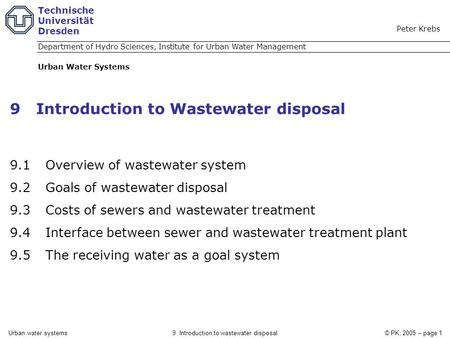Urban water systems9 Introduction to wastewater disposal© PK, 2005 – page 1 9 Introduction to Wastewater disposal 9.1 Overview of wastewater system 9.2.