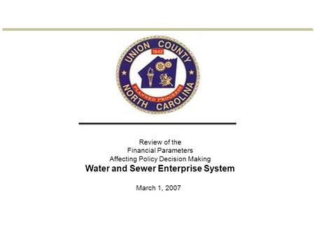 March 1, 2007 Review of the Financial Parameters Affecting Policy Decision Making Water and Sewer Enterprise System.