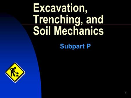 1 Excavation, Trenching, and Soil Mechanics Subpart P.