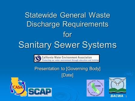 1 Statewide General Waste Discharge Requirements for Sanitary Sewer Systems Presentation to [Governing Body] [Date] BACWA.
